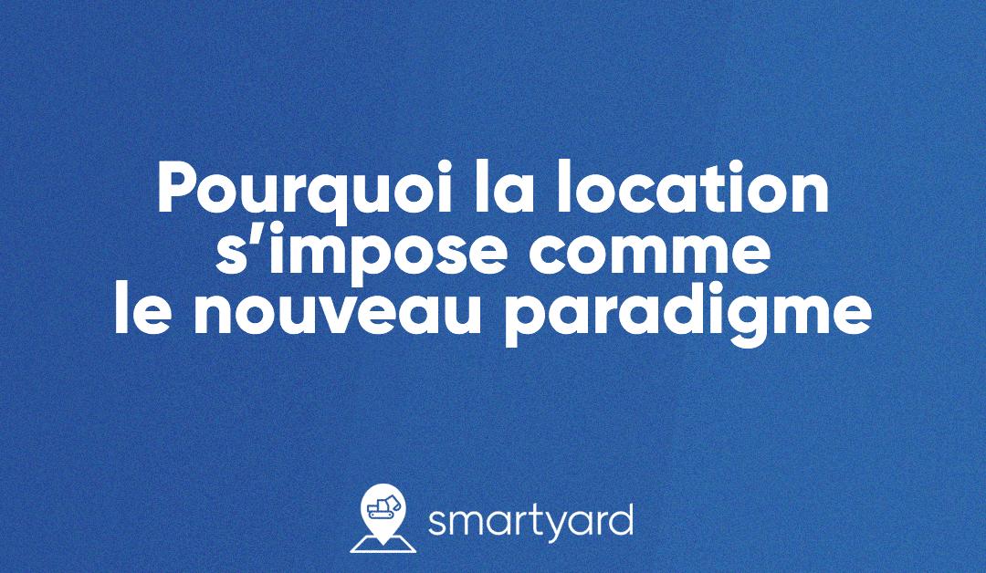 Pourquoi la location s'impose comme le nouveau paradigme