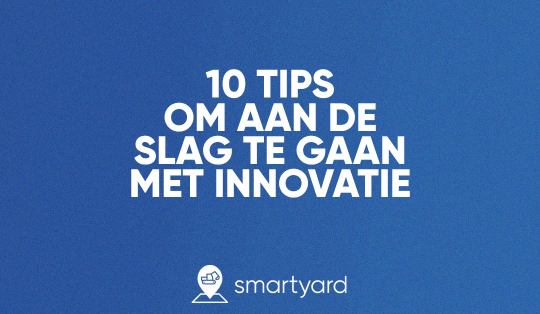 10 Tips om aan de slag te gaan met innovatie